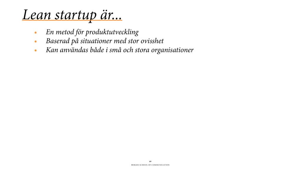 BERGHS SCHOOL OF COMMUNICATION Lean startup är....