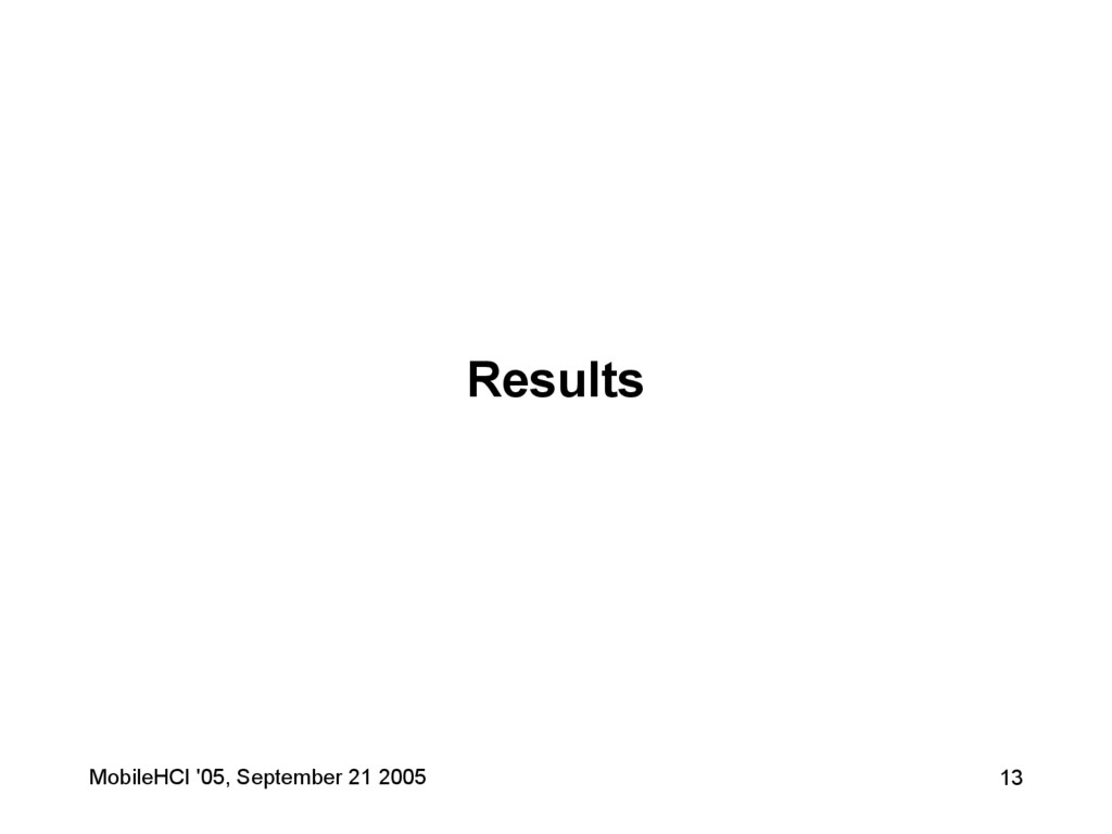 MobileHCI '05, September 21 2005 13 Results