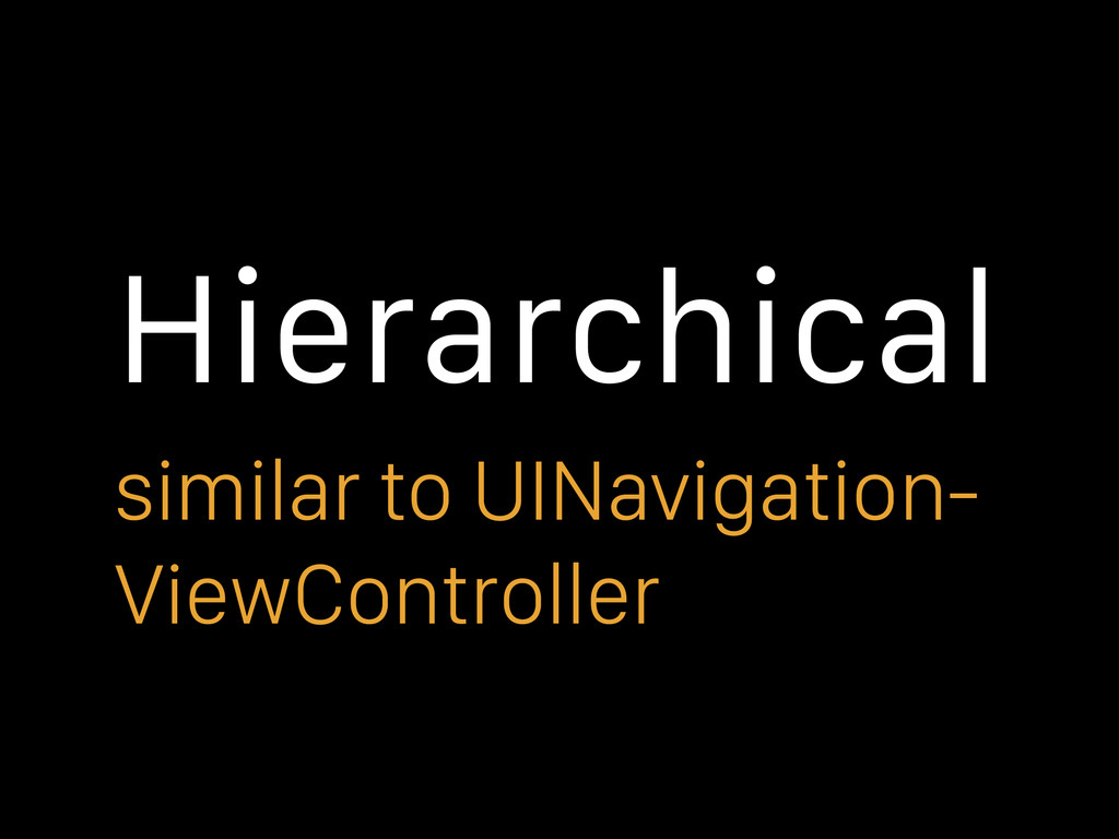 Hierarchical similar to UINavigation- ViewContr...