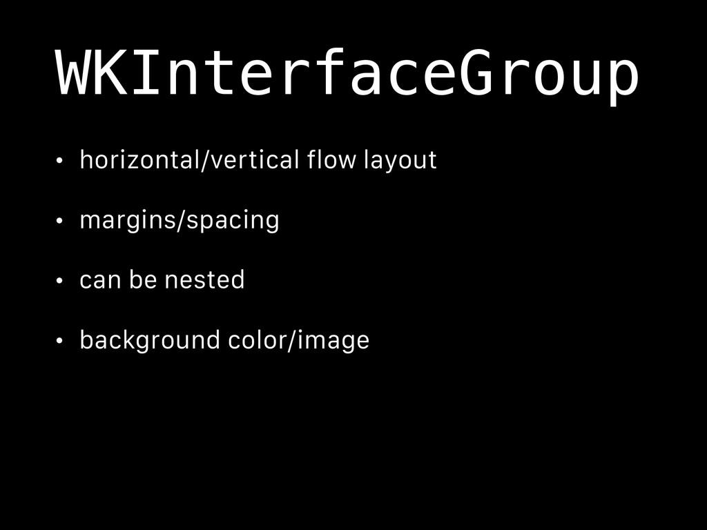 WKInterfaceGroup • horizontal/vertical flow lay...
