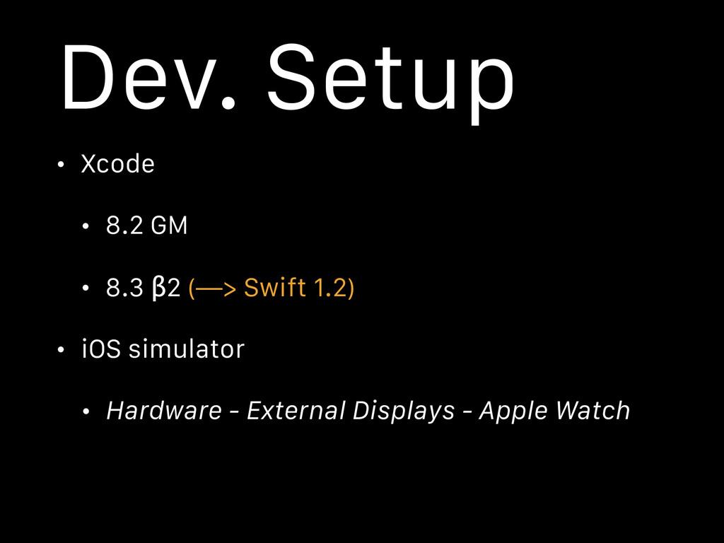 Dev. Setup • Xcode • 8.2 GM • 8.3 β2 (—> Swift ...