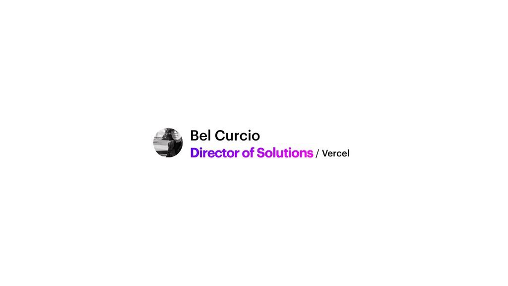 Director of Solutions Bel Curcio / Vercel