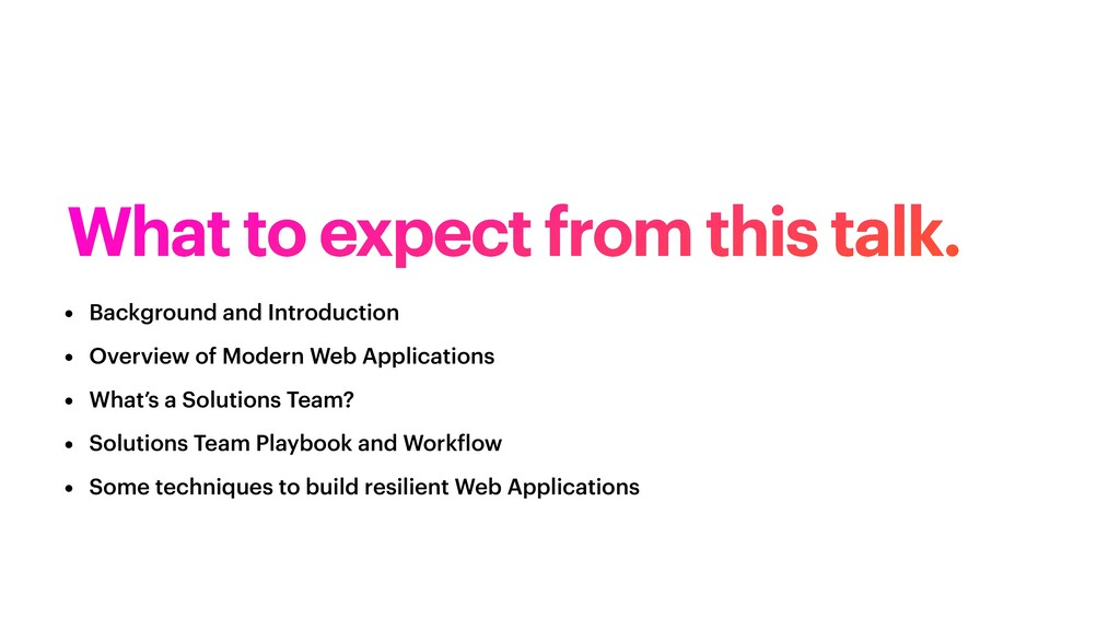 What to expect from this talk. • Background and...