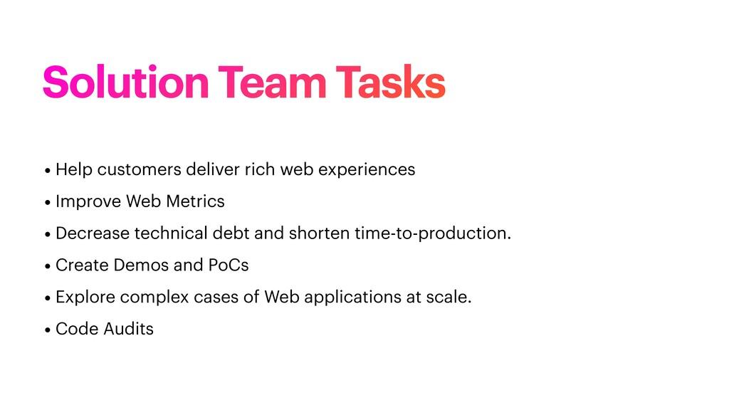 Solution Team Tasks • Help customers deliver ri...