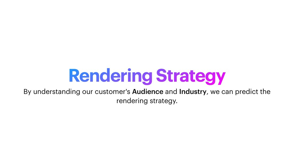 Rendering Strategy By understanding our custome...