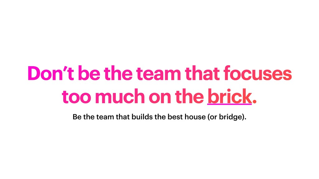 Don't be the team that focuses too much on the ...