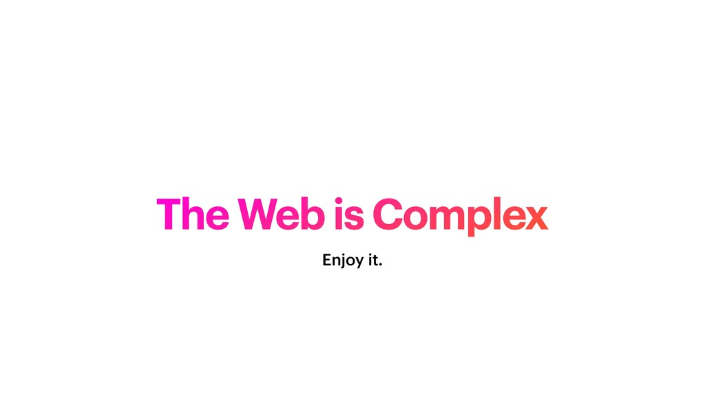 The Web is Complex Enjoy it.