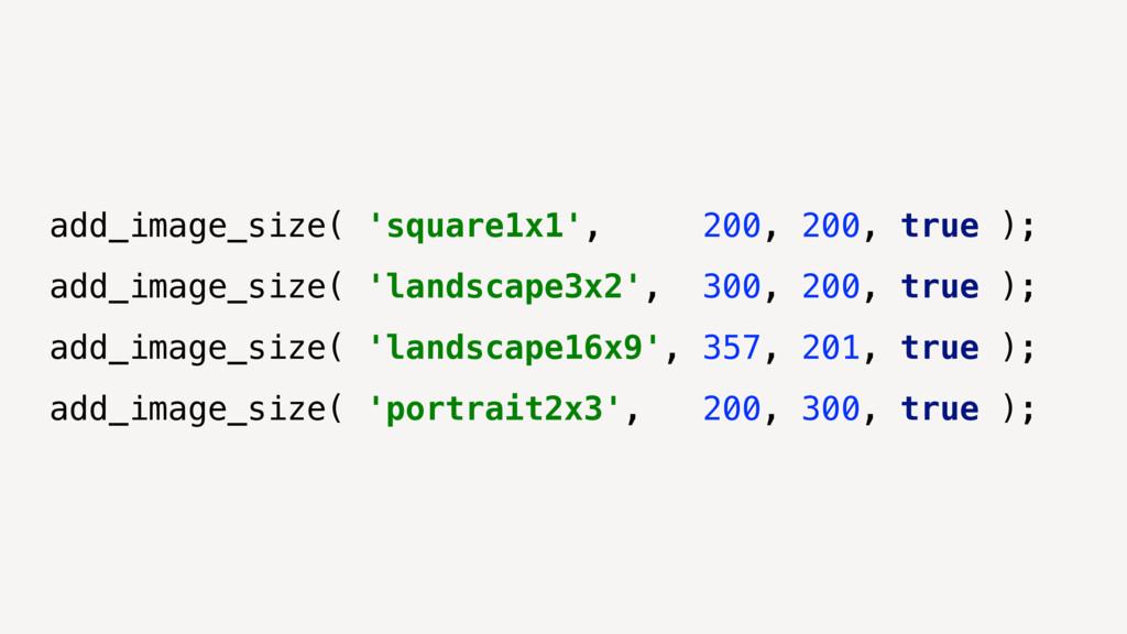 add_image_size( 'square1x1', 200, 200, true ); ...