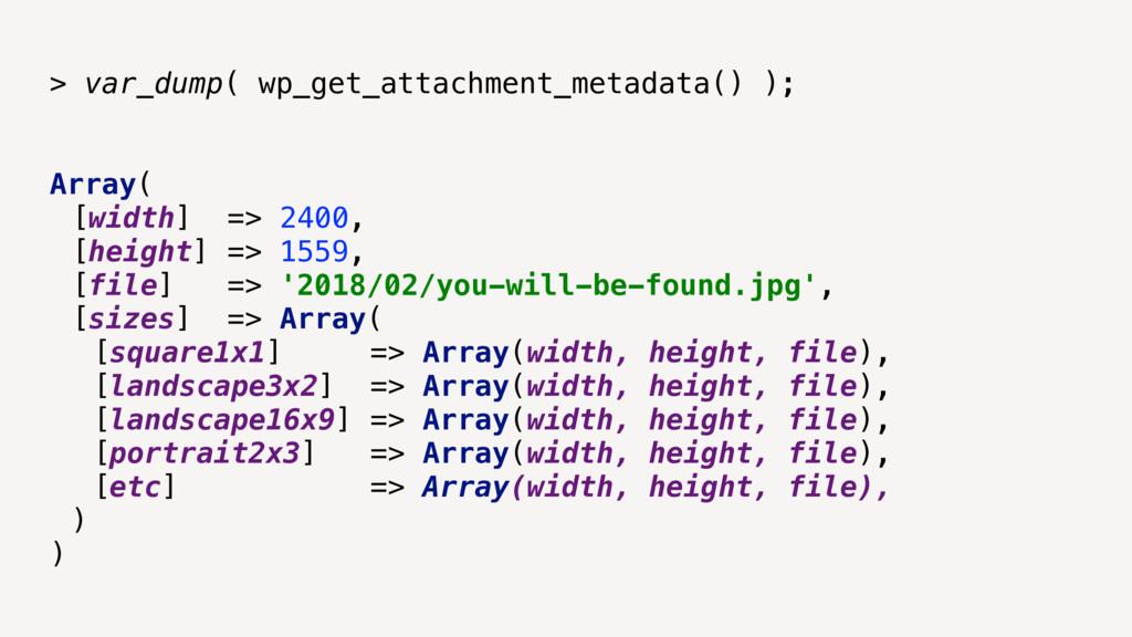 > var_dump( wp_get_attachment_metadata() ); Arr...