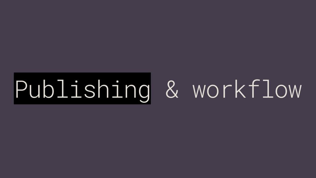 Publishing & workflow