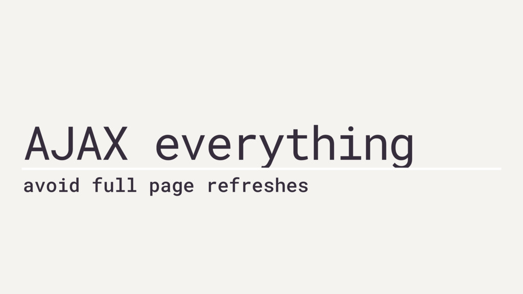 AJAX everything avoid full page refreshes