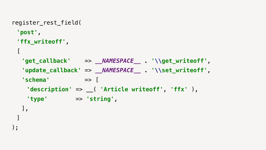 register_rest_field( 'post', 'ffx_writeoff', [ ...