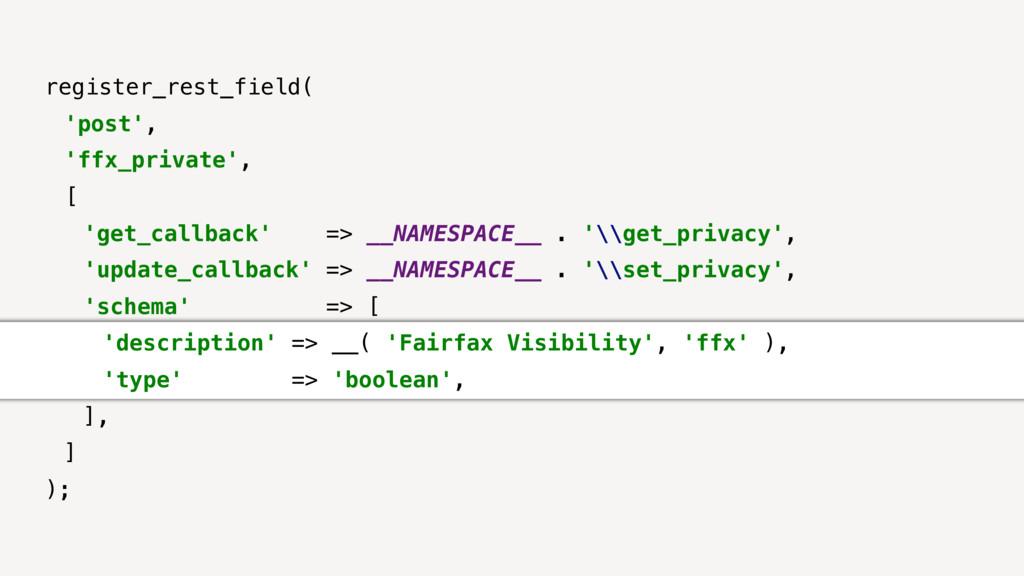 register_rest_field( 'post', 'ffx_private', [ '...