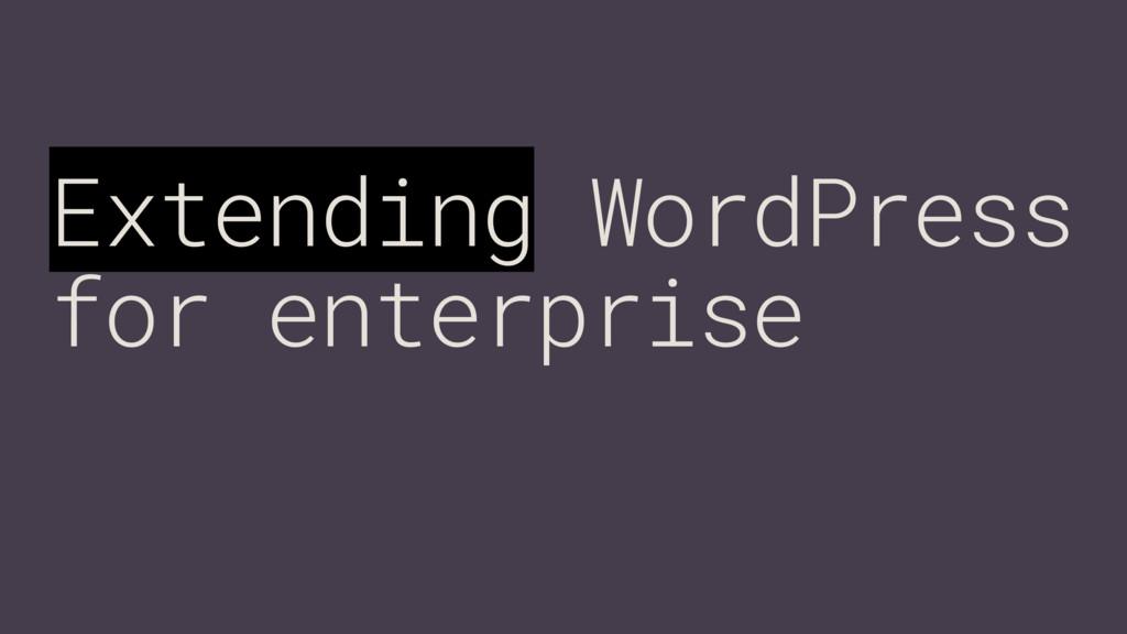Extending WordPress for enterprise
