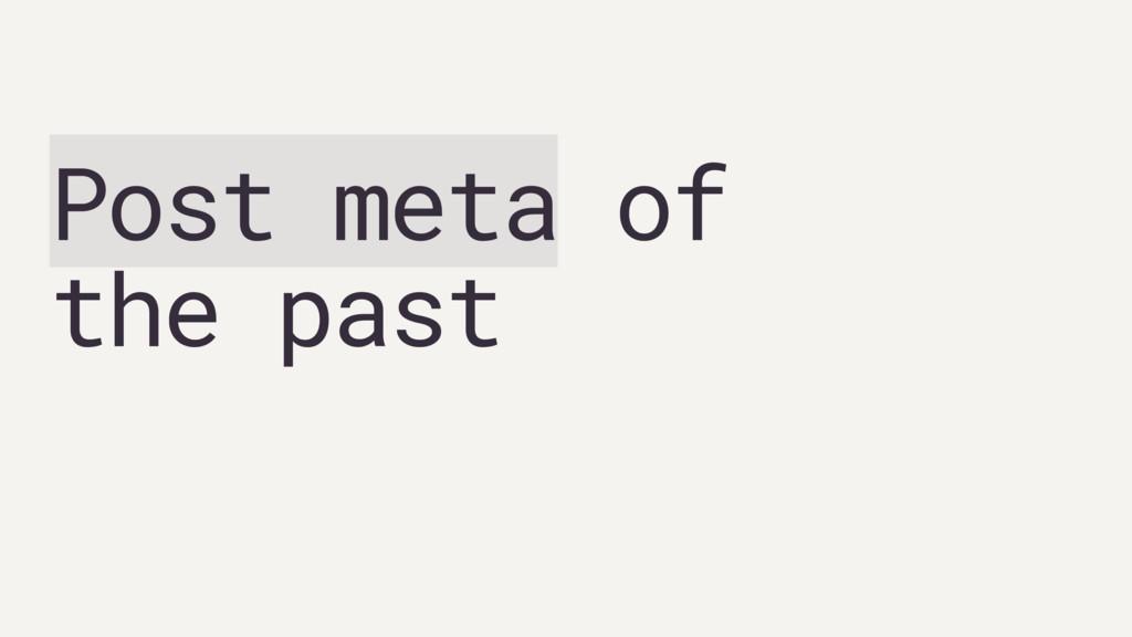 Post meta of  the past