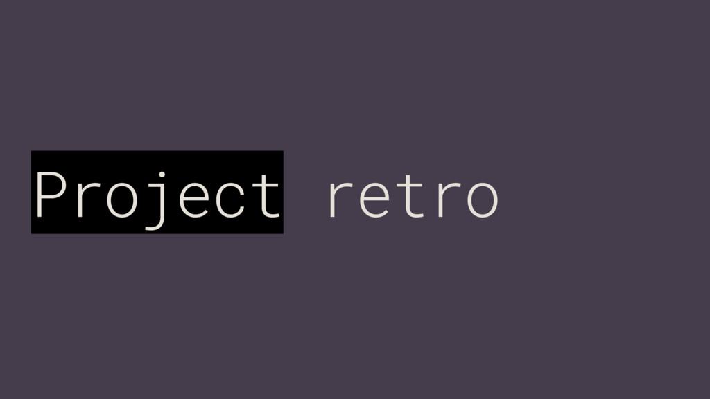 Project retro