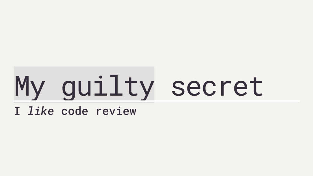My guilty secret I like code review