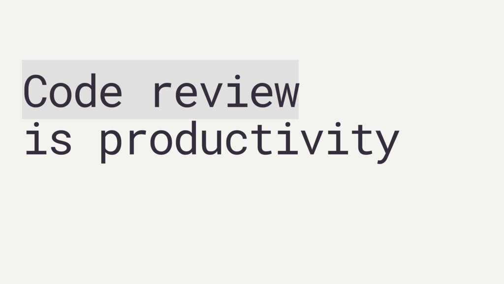 Code review  is productivity
