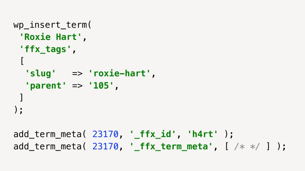 wp_insert_term( 'Roxie Hart', 'ffx_tags', [ 'sl...