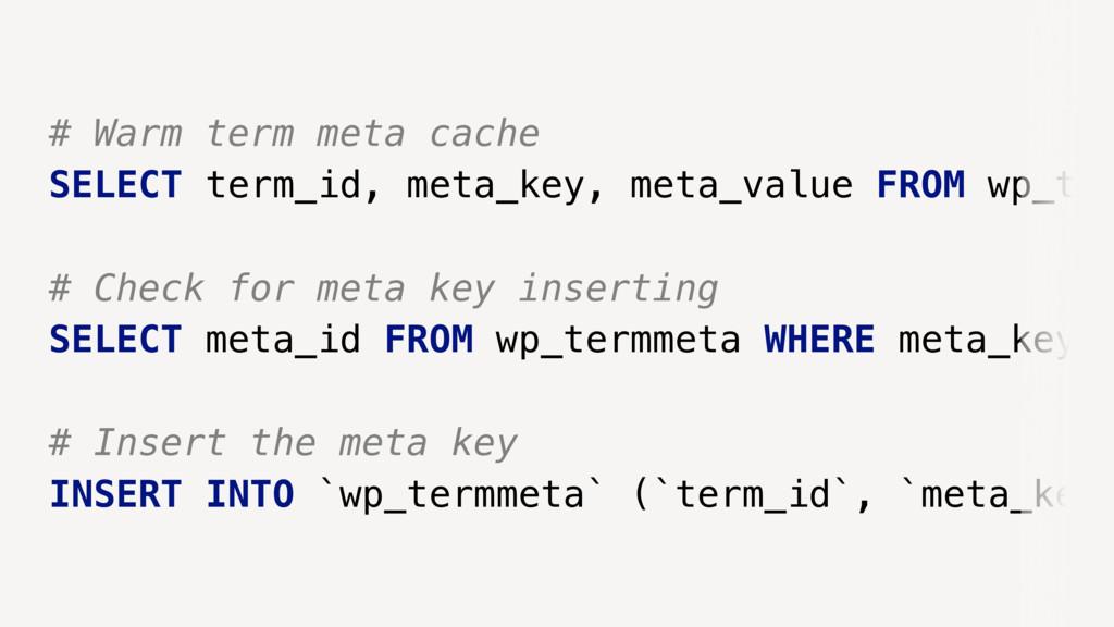 # Warm term meta cache SELECT term_id, meta_key...