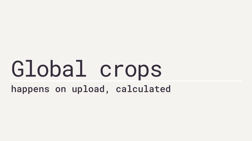 Global crops happens on upload, calculated