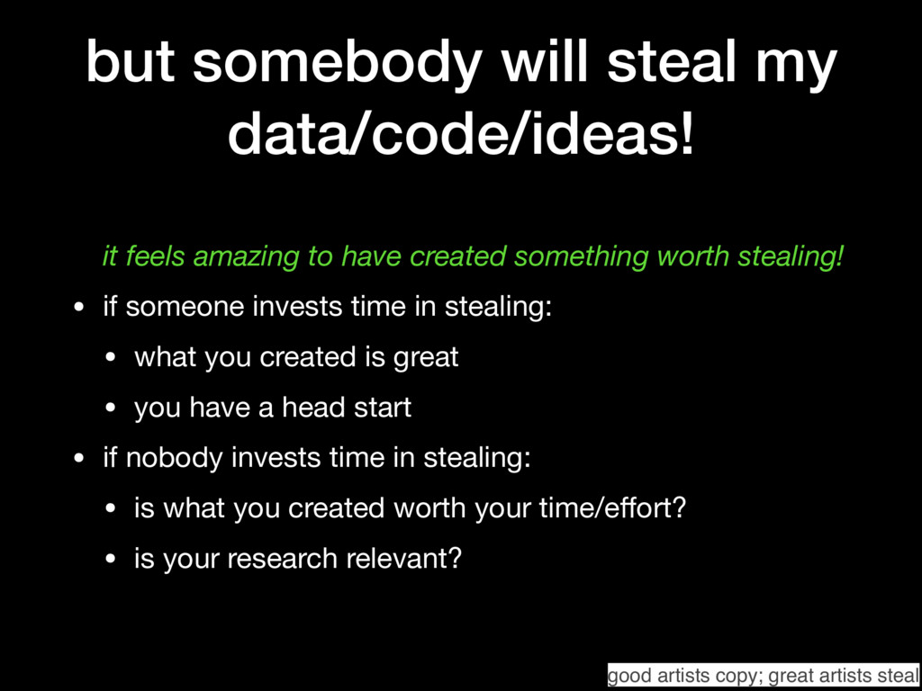 but somebody will steal my data/code/ideas! it ...