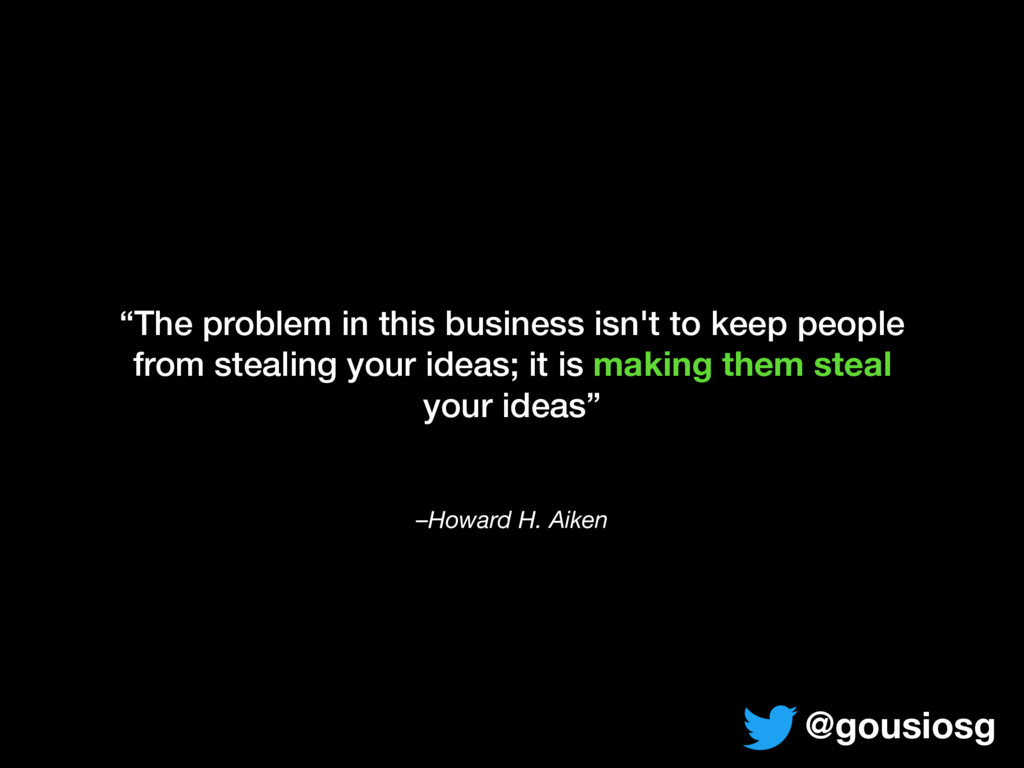 "–Howard H. Aiken ""The problem in this business ..."