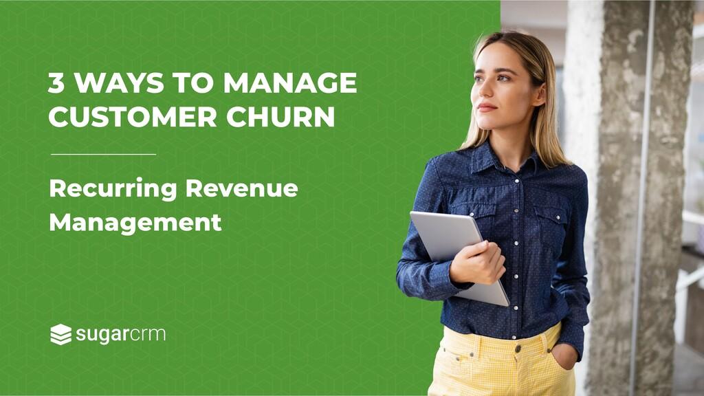 Recurring Revenue Management 3 WAYS TO MANAGE C...