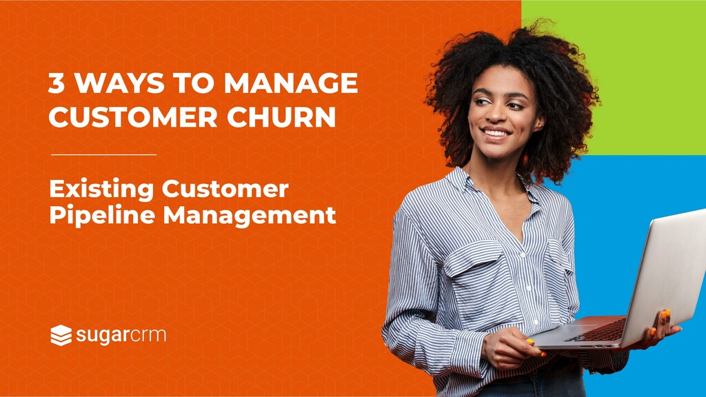 Existing Customer Pipeline Management 3 WAYS TO...