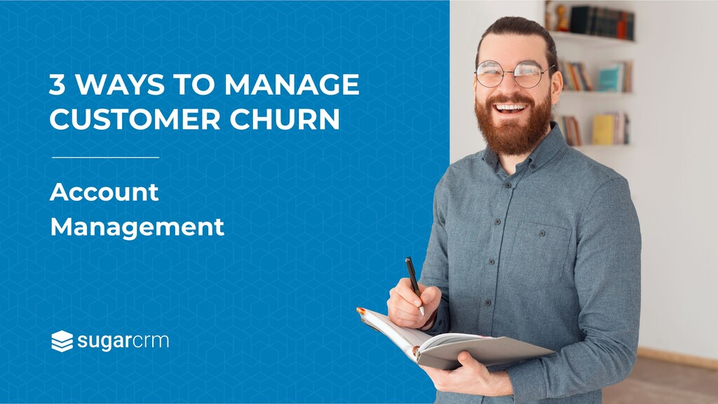 Account Management 3 WAYS TO MANAGE CUSTOMER CH...