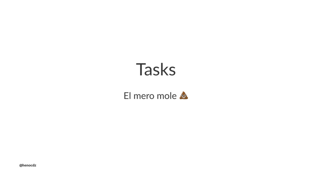 Tasks El mero mole ! @henocdz