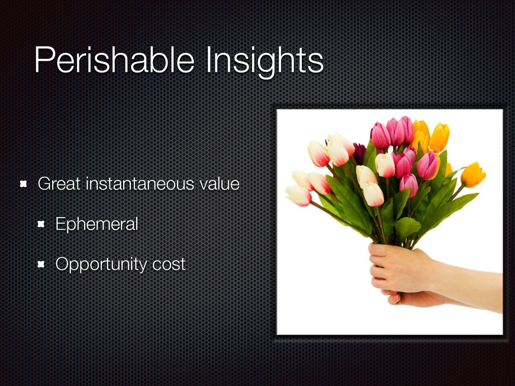Perishable Insights Great instantaneous value E...