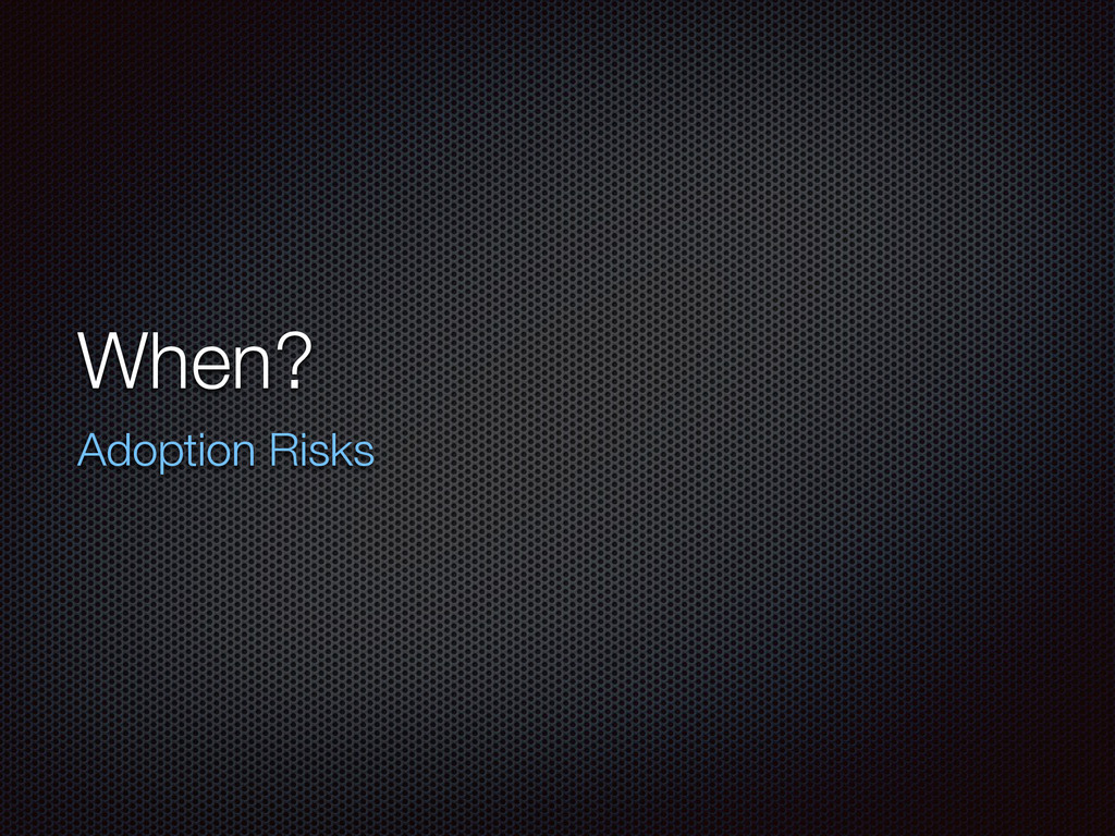 When? Adoption Risks