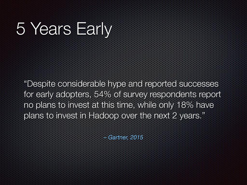 "– Gartner, 2015 ""Despite considerable hype and ..."