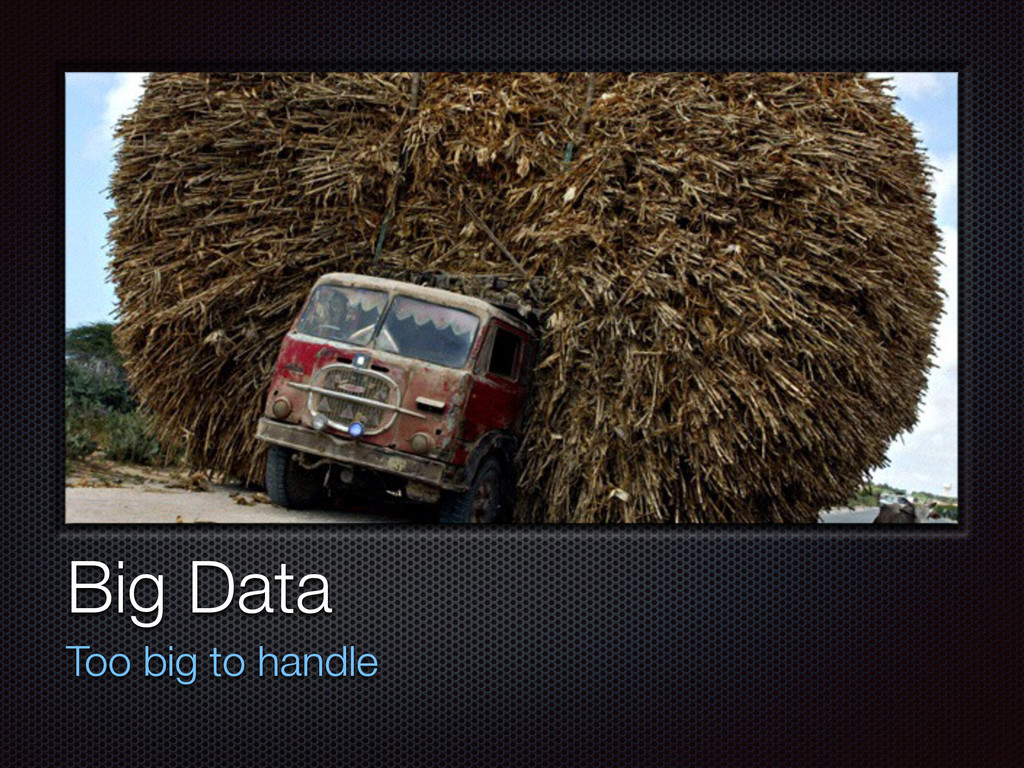 Text Big Data Too big to handle