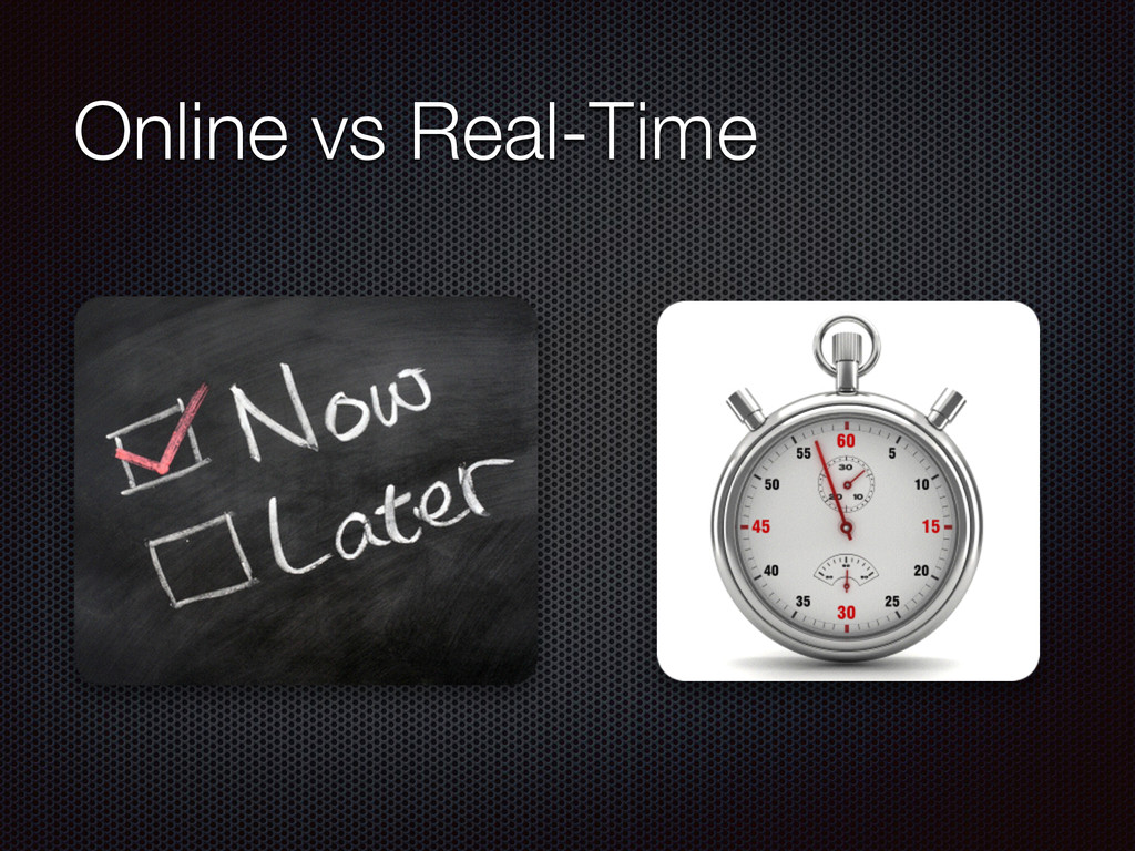 Online vs Real-Time