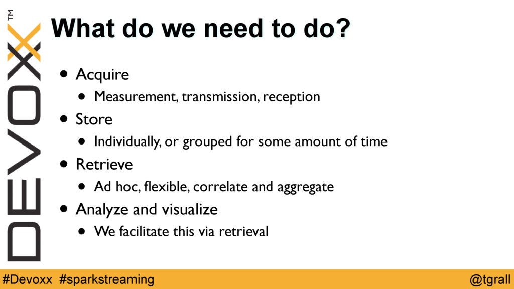 @tgrall #Devoxx #sparkstreaming What do we need...