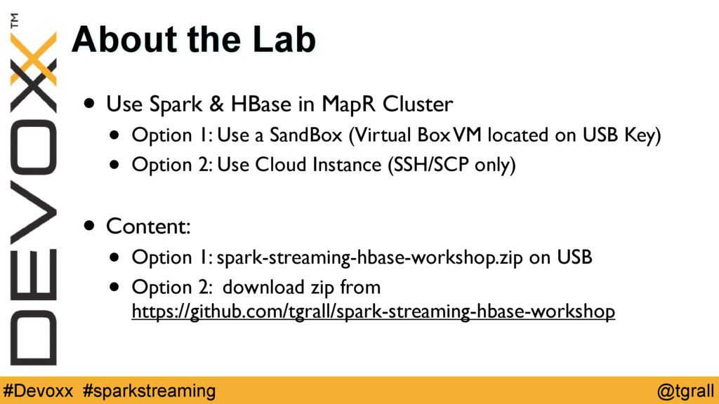 @tgrall #Devoxx #sparkstreaming About the Lab •...