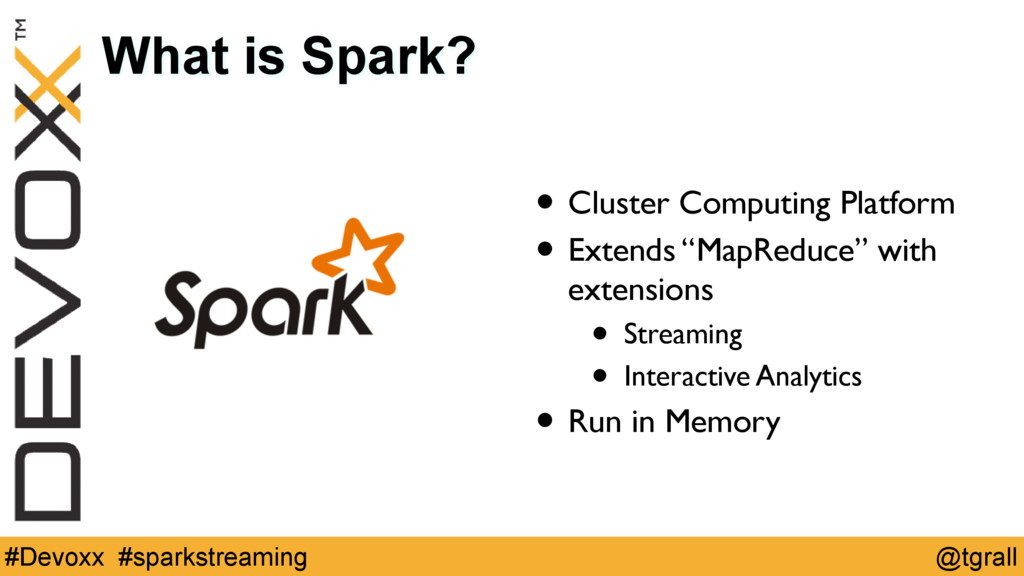 @tgrall #Devoxx #sparkstreaming What is Spark? ...