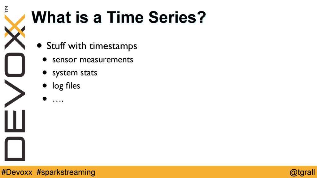 @tgrall #Devoxx #sparkstreaming What is a Time ...