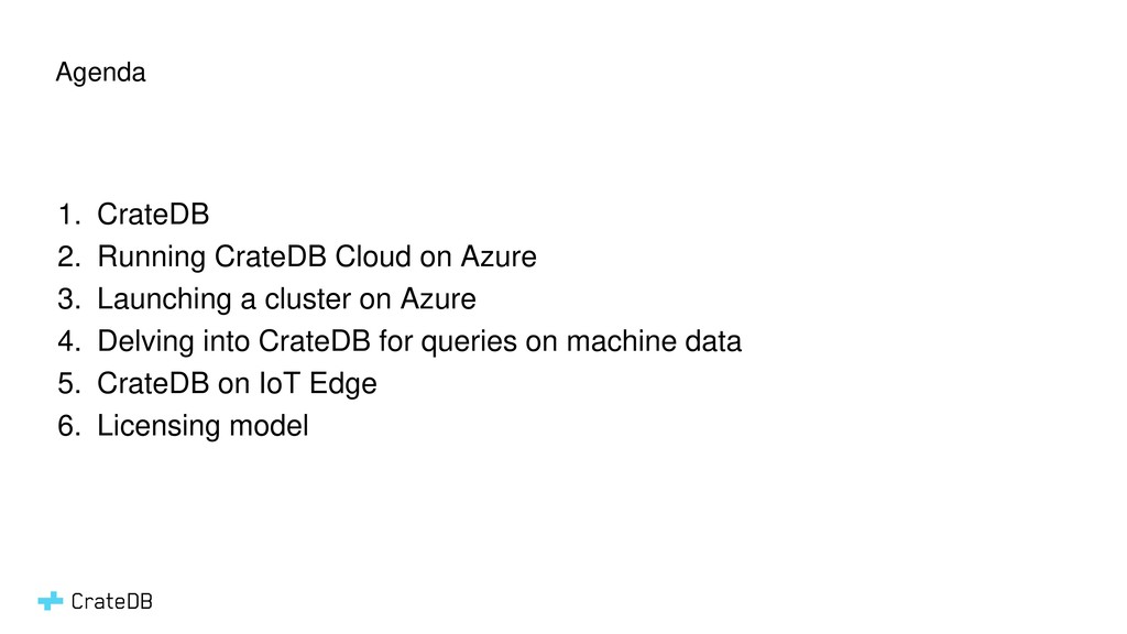 Agenda 1. CrateDB 2. Running CrateDB Cloud on A...