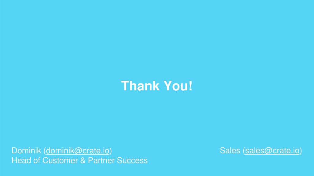 Thank You! Dominik (dominik@crate.io) Head of C...