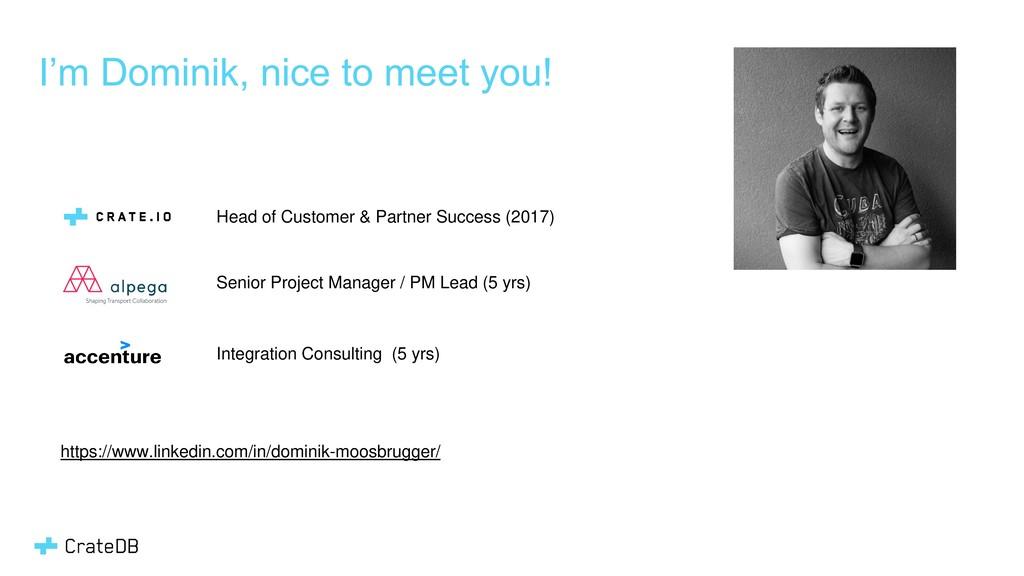I'm Dominik, nice to meet you! Head of Customer...