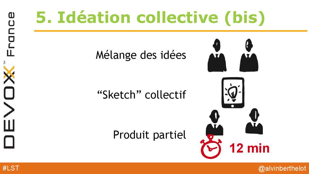 5. Idéation collective (bis) Mélange des idées ...