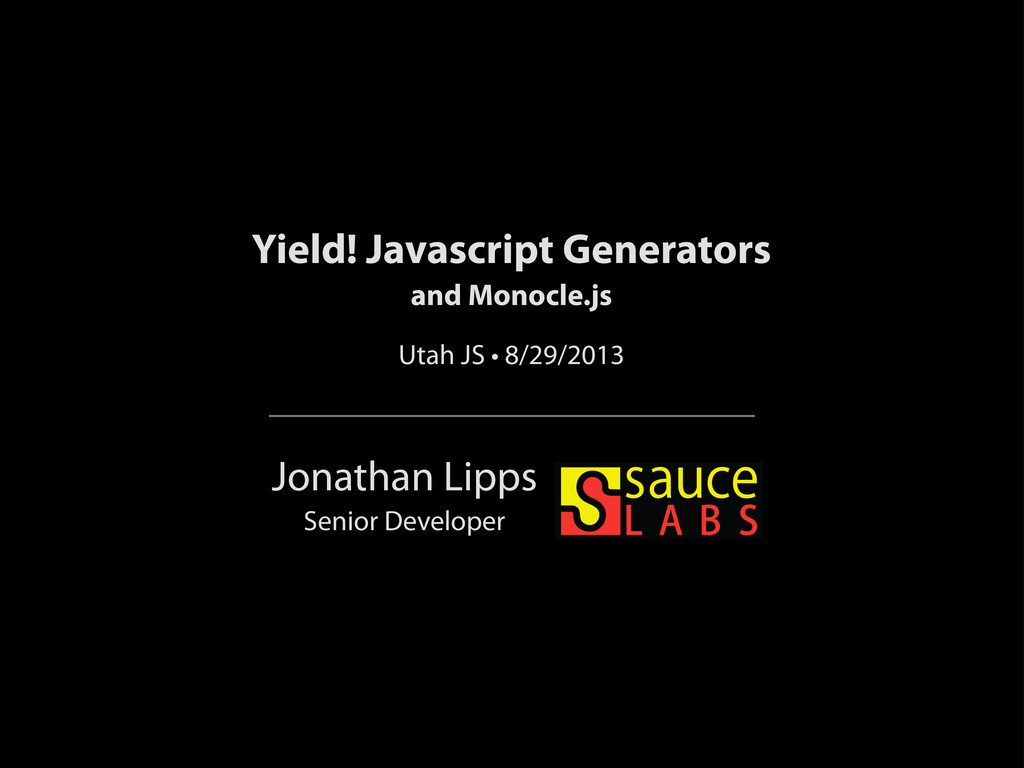 Jonathan Lipps Senior Developer Yield! Javascri...