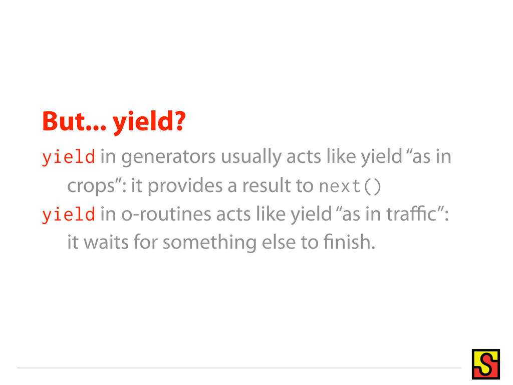 But... yield? yield in generators usually acts ...