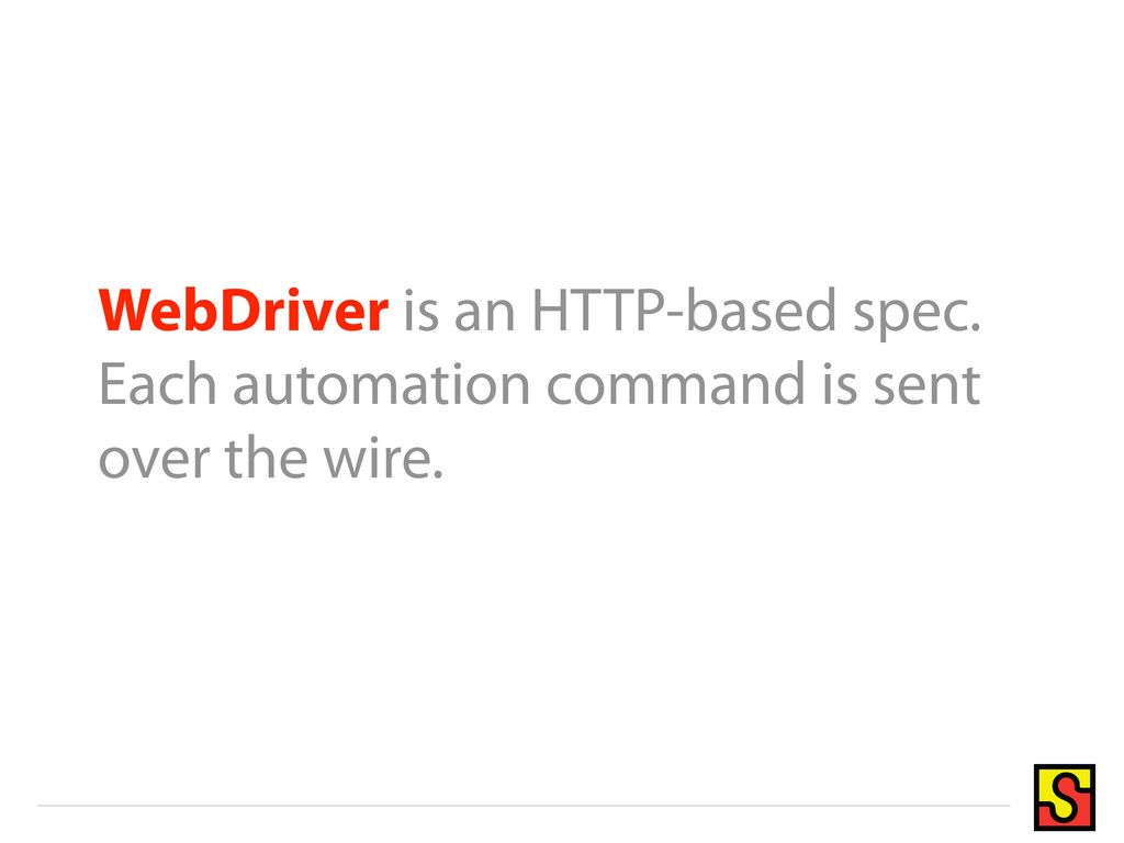 WebDriver is an HTTP-based spec. Each automatio...