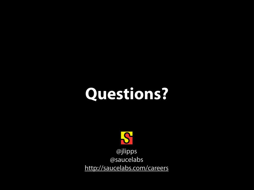 Questions? @jlipps @saucelabs http://saucelabs....