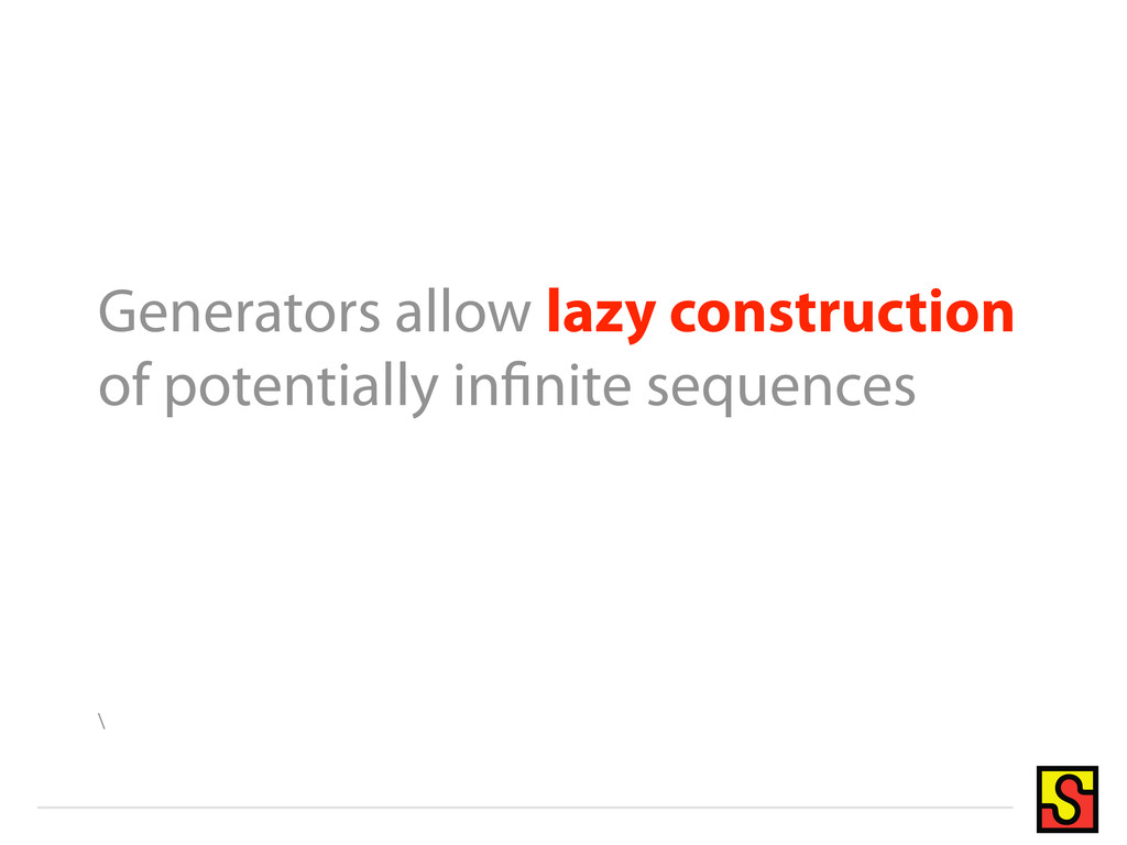 Generators allow lazy construction of potential...