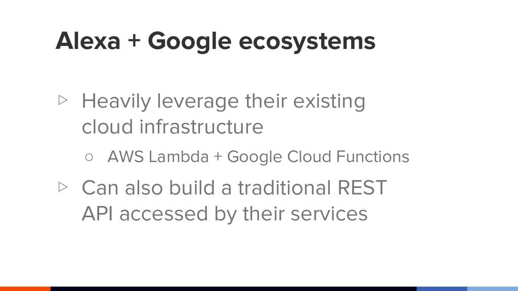 Alexa + Google ecosystems ▷ Heavily leverage th...